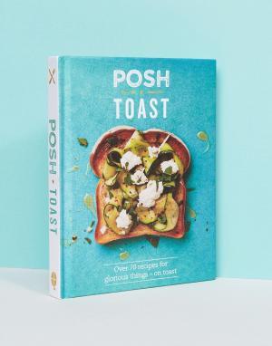Books Кулинарная книга Posh Toast. Цвет: мульти